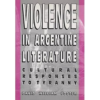 Violence in Argentine Literature - Cultural Responses to Tyranny by Da