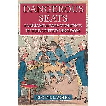 Dangerous Seats - Parliamentary Violence in the United Kingdom by Euge