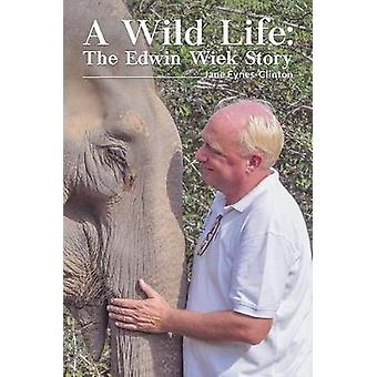 A Wild Life - The Edwin Wiek Story by Jane Fynes-Clinton - 97815289264