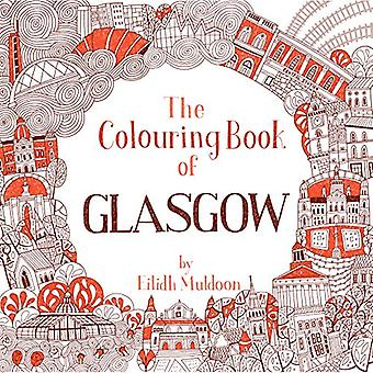 The Colouring Book of Glasgow by Eilidh Muldoon - 9781780276144 Book