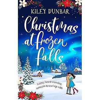Christmas at Frozen Falls by Kiley Dunbar - 9781788636636 Book