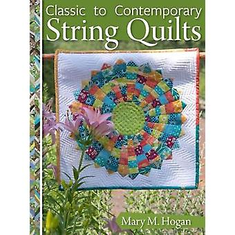 Classic to Contemporary String Quilts - Techniques - Inspiration and 1