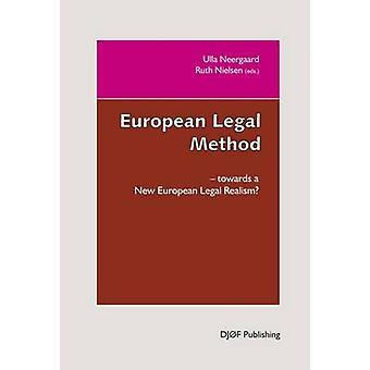 European Legal Method - Towards a New Legal Realism by Ulla B. Neergaa