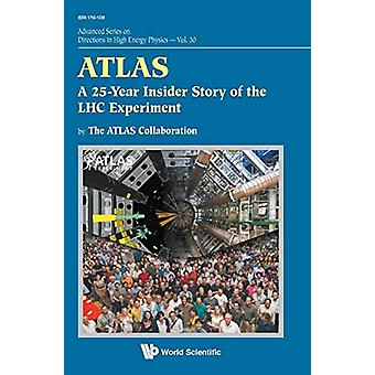 Atlas - A 25-year Insider Story Of The Lhc Experiment by Fridolin Ditt