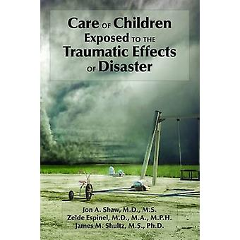 Care of Children Exposed to the Traumatic Effects of Disaster by Jon