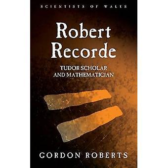 Robert Recorde - Tudor savant et mathématicien par Gordon Roberts - 9