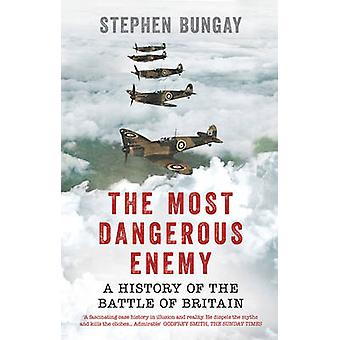 The Most Dangerous Enemy by Bungay & Stephen