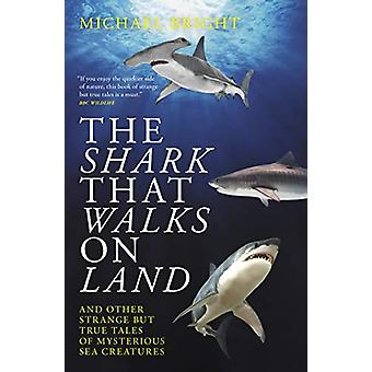 The Shark That Walks on Land - ... and Other Strange But True Tales of