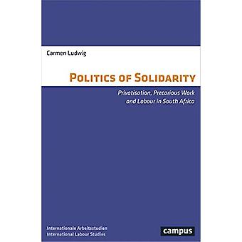 The Politics of Solidarity - Privatisation - Precarious Work and Labou