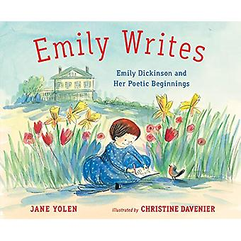 Emily Writes - Emily Dickinson and Her Poetic Beginnings by Jane Yolen