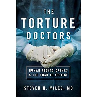 The Torture Doctors - Human Rights Crimes and the Road to Justice by S