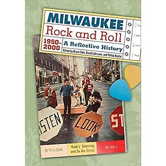 Milwaukee Rock and Roll 19502000 by Edited by Bruce Cole & Edited by David Luhrssen & Edited by Phillip Naylor