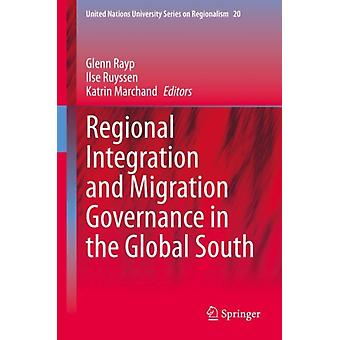 Regional Integration and Migration Governance in the Global South by Edited by Glenn Rayp & Edited by Ilse Ruyssen & Edited by Katrin Marchand