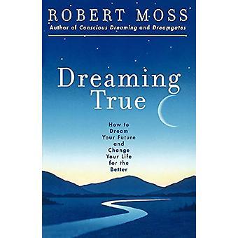 الحلم الحقيقي -- كيف تحلم مستقبلك وتغيير حياتك لل