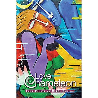 Love Chameleon - The Love Poems of Nidhi Saxena by Nidhi Saxena - 9781
