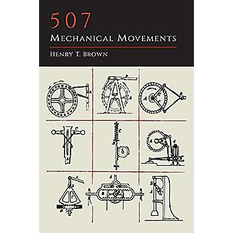 507 Mechanical Movements by Henry T Brown - 9781614275183 Book