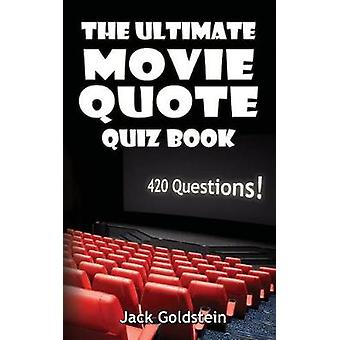 The Ultimate Movie Quote Quiz Book - 420 Questions! by Jack Goldstein