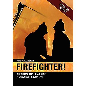 Firefighter! - The Drama and Humour of a Dangerous Profession by Neil