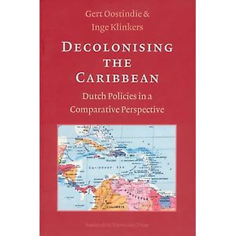 Decolonising the Caribbean - Dutch Policies in a Comparative Perspecti