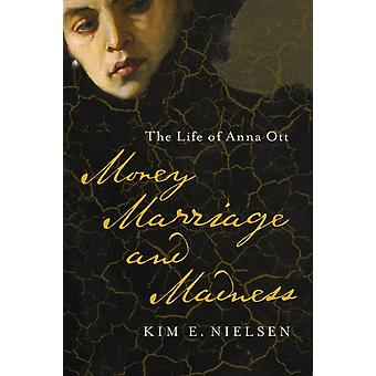 Money Marriage and Madness by Kim E. Nielsen