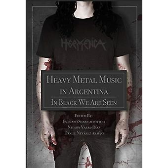 Heavy Metal Music in Argentina by Edited by Emiliano Scaricaciottoli & Edited by Nelson Varas Diaz & Edited by Daniel Nev rez Araujo
