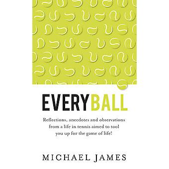 Everyball  Reflections anecdotes and observations from a life in tennis aimed to tool you up for the game of life by James & Michael