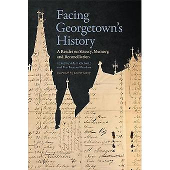 Facing Georgetown's History A Reader on Slavery Memory and Reconciliation