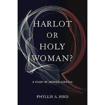 Harlot or Holy Woman A Study of Hebrew Qedesah A Study of Hebrew Qedeah