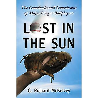 Lost in the Sun - The Comebacks and Comedowns of Major League Ballplay