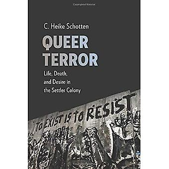 Queer Terror: Life, Death, and Desire in the Settler Colony (New Directions in Critical Theory)