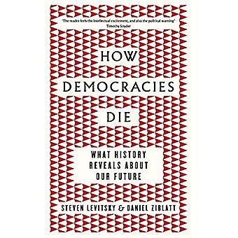 Hur demokratier dö: Vad historien visar om vår framtid
