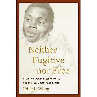 Fuggitivo né gratuito: schiavitù atlantica, completi di libertà e la cultura giuridica di viaggio