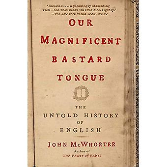 Our Magnificent ba*tard Tongue: The Untold History of English