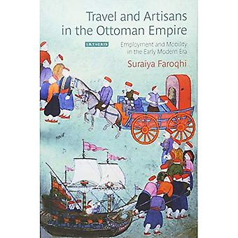 Travel and Artisans in the Ottoman Empire: Employment and Mobility�in the Early Modern Era