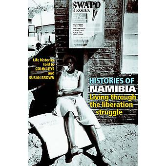 Histories of Namibia Living Through the Liberation Struggle by Leys & Colin