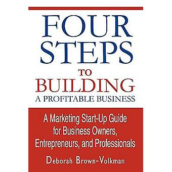 Quattro passi per creare una StartUp di Marketing redditizio BusinessA guidano per gli imprenditori imprenditori e professionisti di BrownVolkman & Deborah