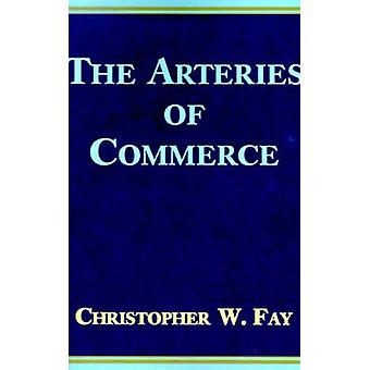 The Arteries of Commerce by Fay & Christopher W.
