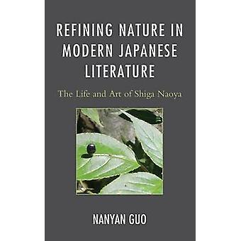 Refining Nature in Modern Japanese Literature The Life and Art of Shiga Naoya by Guo & Nanyan