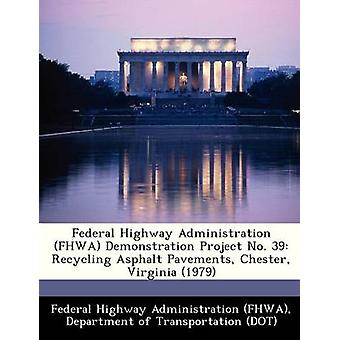 Federal Highway Administration FHWA Demonstration Project No. 39 Recycling Asphalt Pavements Chester Virginia 1979 by Federal Highway Administration FHWA & D