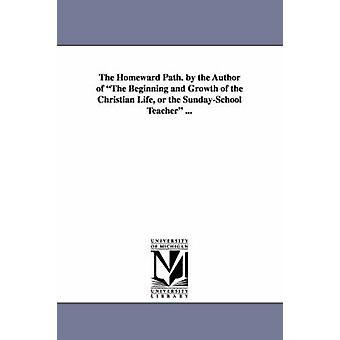 Dem nach Hause weg. der Autor von Anfang und Wachstum des christlichen Lebens oder der Sonntagsschule Lehrer... von Haven & Charlotte Maria