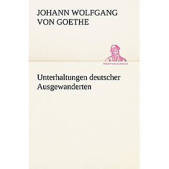 Unterhaltungen Deutscher Ausgewanderten by von Goethe & Johann Wolfgang
