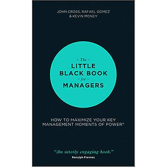 The Little Black Book for Managers - How to Maximize Your Key Manageme