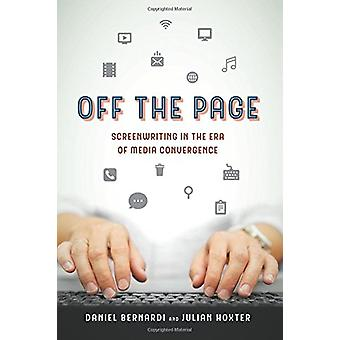 Off the Page - Screenwriting in the Era of Media Convergence by Daniel