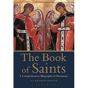 The Book of Saints - A Comprehensive Biographical Dictionary (8th Revi
