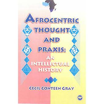 Afrocentric Thought and Praxis - An Intellectual History by Cecil Cont