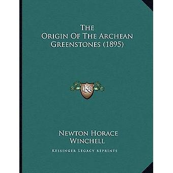 The Origin of the Archean Greenstones (1895) by Newton Horace Winchel