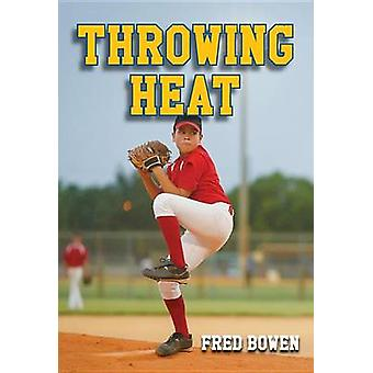 Throwing Heat by Fred Bowen - 9781561455409 Book