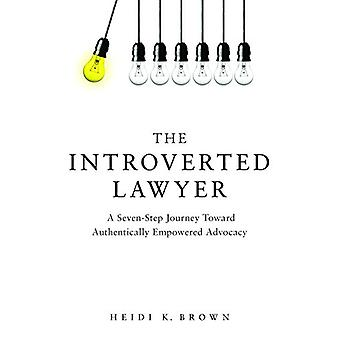 The Introverted Lawyer - A Seven Step Journey Toward Authentically Emp