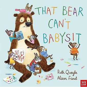 That Bear Cant Babysit by Ruth Quayle
