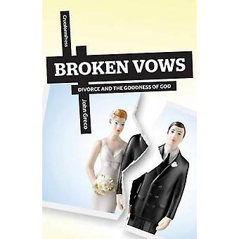 Broken Vows Divorce and the Goodness of God by Greco & John